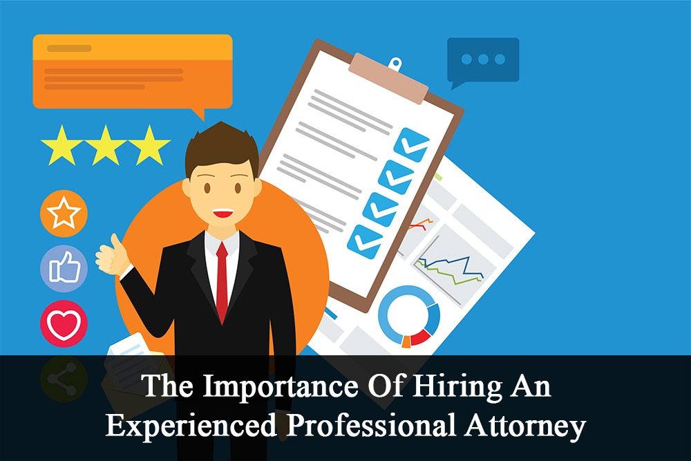 The Importance Of Hiring An Experienced Professional Attorney